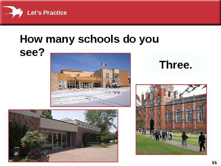 55 How many schools do you see? Three. Let's Practice