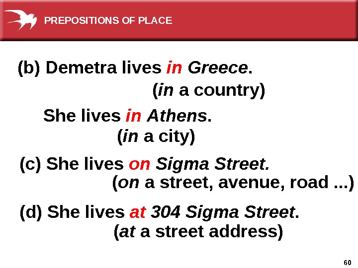 60( on a street, avenue, road. . . ) (b) Demetra lives in  Greece.