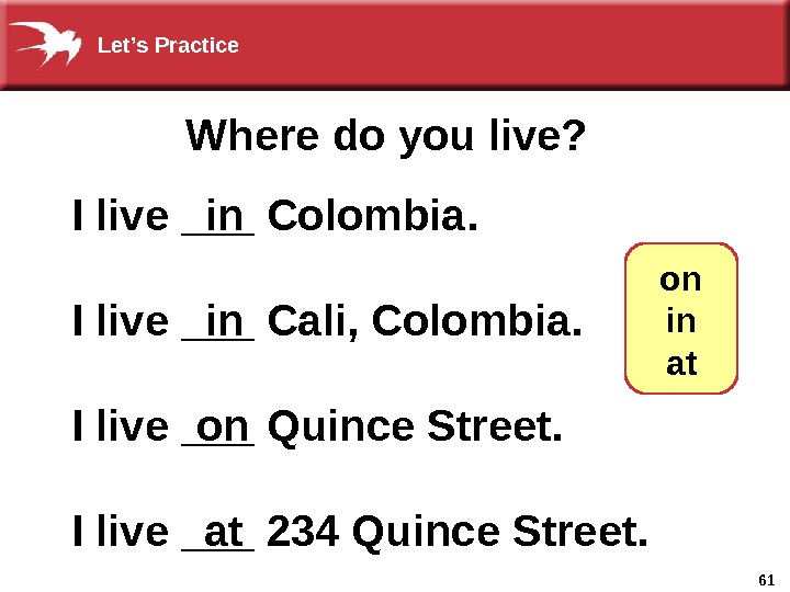 61 Where do you live? I live ___ Colombia. I live ___ Cali, Colombia. I live