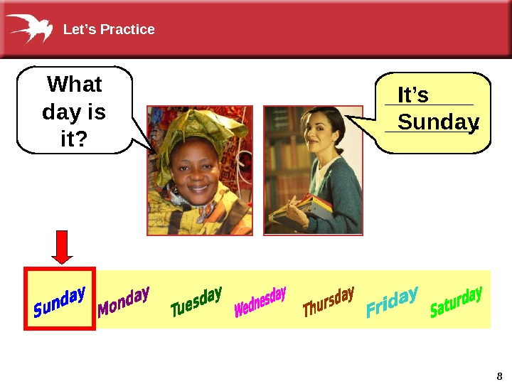 8 What day is it? It's Sunday_______. Let's Practice