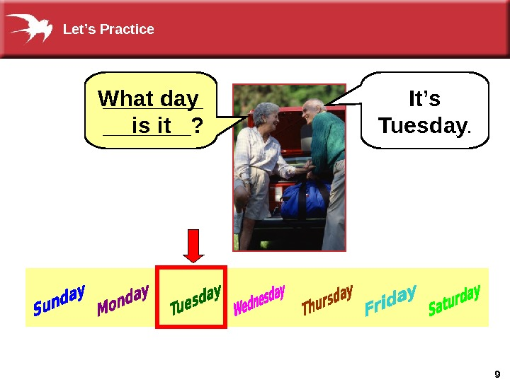 9 It's Tuesday. What day  is it_______? Let's Practice