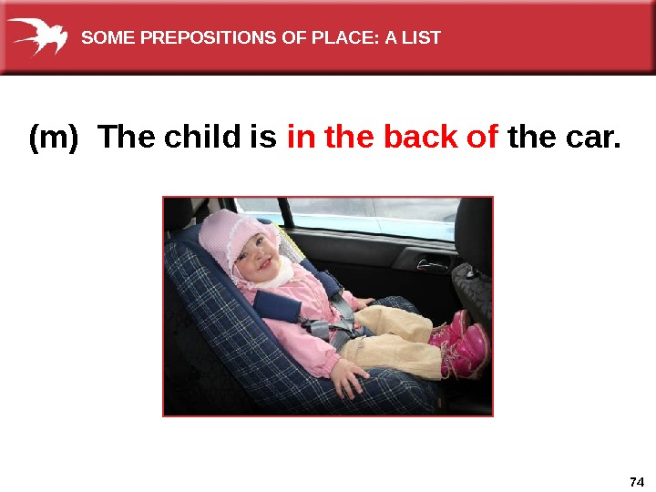 74(m) The child is in the back of  the car. SOME PREPOSITIONS OF PLACE: A