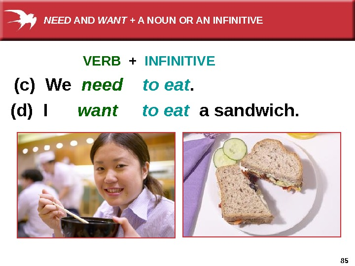 85(c) We  need to eat.  VERB  +  INFINITIVE (d) I  want