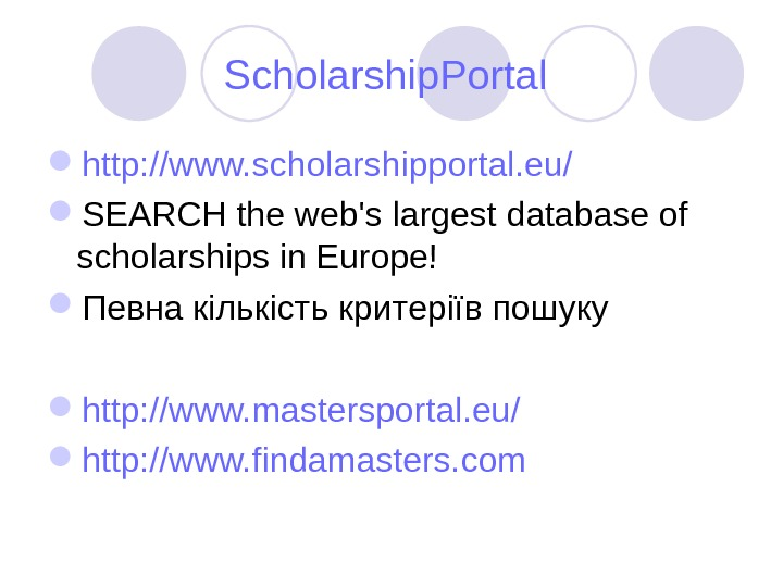 Scholarship. Portal  http: //www. scholarshipportal. eu/  SEARCH the web's largest database of scholarships in