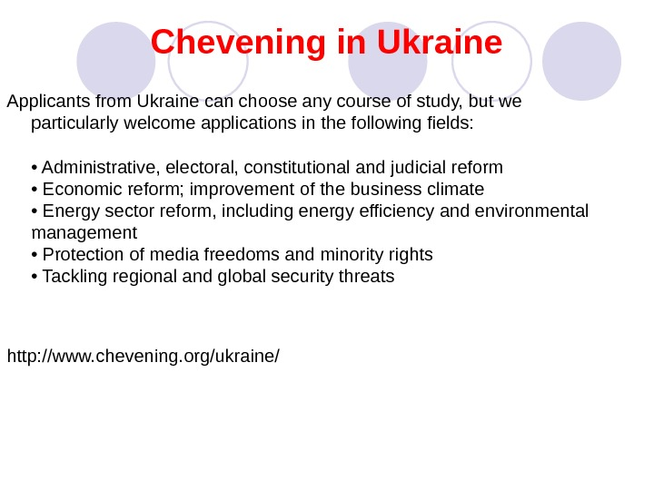Chevening in Ukraine Applicants from Ukraine can choose any course of study, but we particularly welcome
