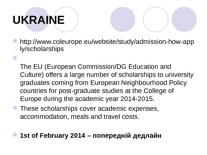 UKRAINE  http: //www. coleurope. eu/website/study/admission-how-app ly/scholarships The EU (European Commission/DG Education and Culture) offers a