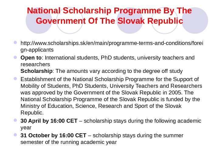 National Scholarship Programme By The Government Of The Slovak Republic http: //www. scholarships. sk/en/main/programme-terms-and-conditions/forei gn-applicants Open