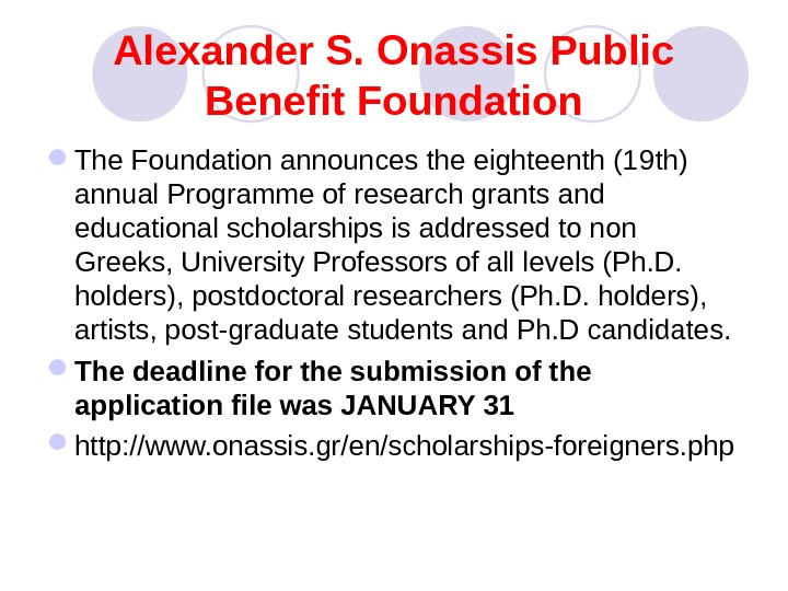 Alexander S. Onassis Public Benefit Foundation The Foundation announces the eighteenth (1 9 th) annual Programme