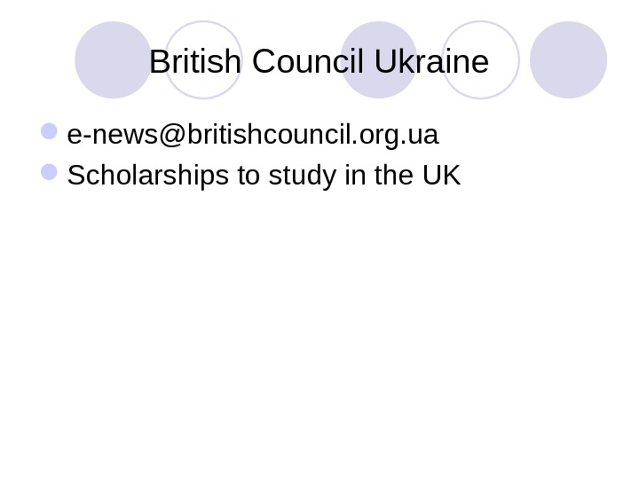 British Council Ukraine e-news@britishcouncil. org. ua  Scholarships to study in the UK