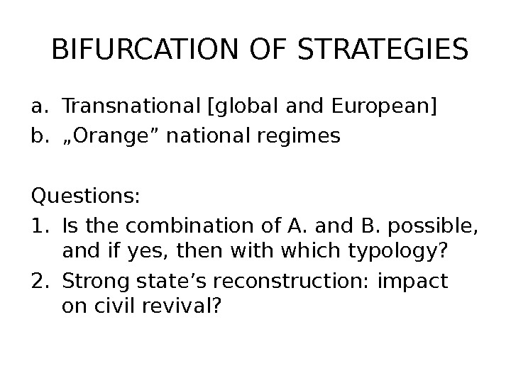 "BIFURCATION OF STRATEGIES a. Transnational [global and European] b. "" Orange"" national regimes Questions: 1."