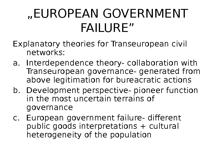 """ EUROPEAN GOVERNMENT FAILURE"" Explanatory theories for Transeuropean civil networks: a. Interdependence theory- collaboration with Transeuropean"