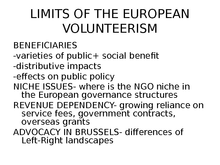 LIMITS OF THE EUROPEAN VOLUNTEERISM BENEFICIARIES -varieties of public+ social benefit -distributive impacts -effects on public
