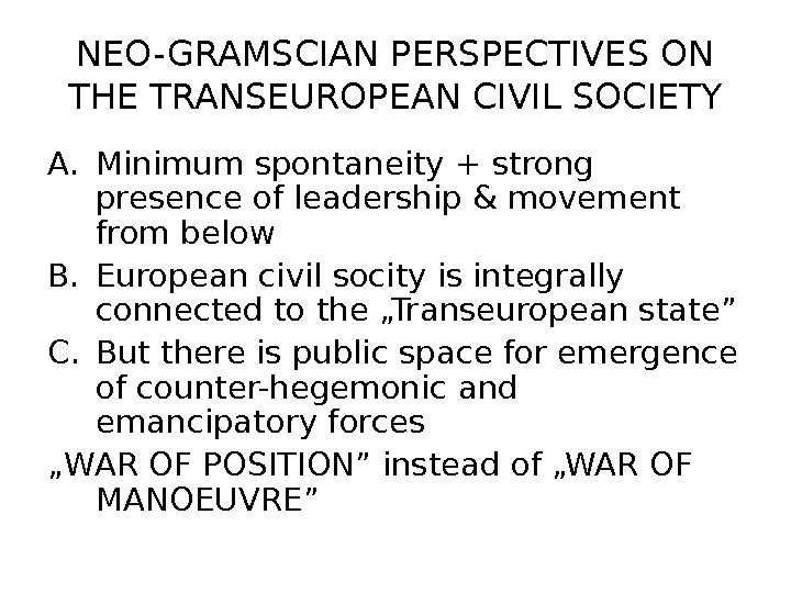 NEO-GRAMSCIAN PERSPECTIVES ON THE TRANSEUROPEAN CIVIL SOCIETY A. Minimum spontaneity + strong presence of leadership &