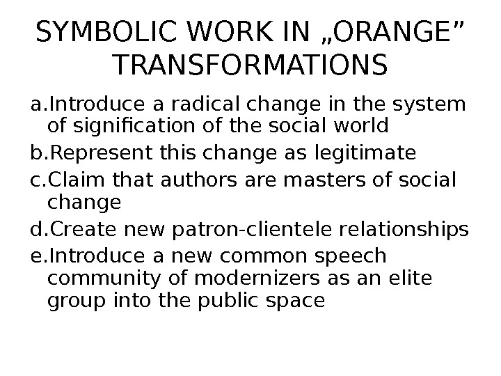 "SYMBOLIC WORK IN ""ORANGE"" TRANSFORMATIONS a. Introduce a radical change in the system of signification of"