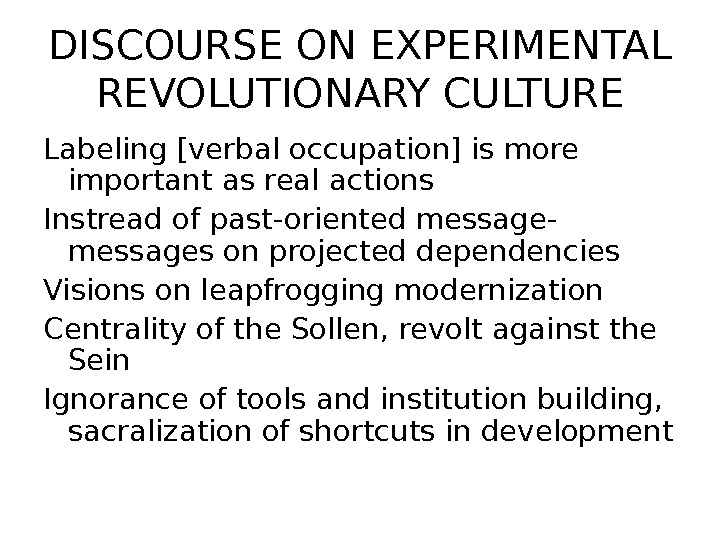 DISCOURSE ON EXPERIMENTAL REVOLUTIONARY CULTURE Labeling [verbal occupation] is more important as real actions Instread of