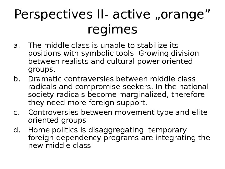 "Perspectives II- active ""orange"" regimes a. The middle class is unable to stabilize its positions with"