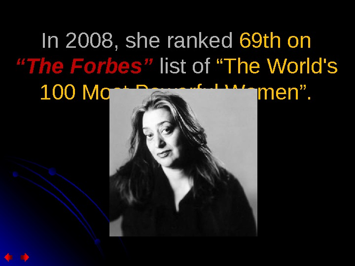 "In 2008, she ranked 69 th on ""The. Forbes"" list of ""The World's 100 Most Powerful"