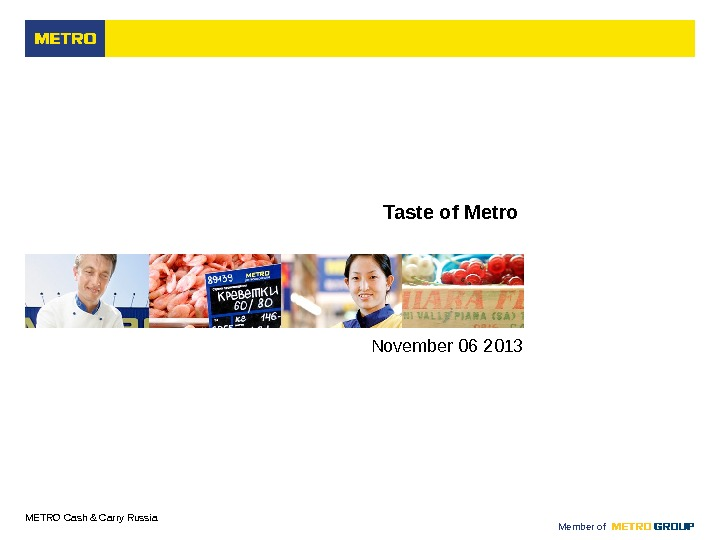 M ETRO Cash & Carry Russia Member of Taste of Metro November 06 2013
