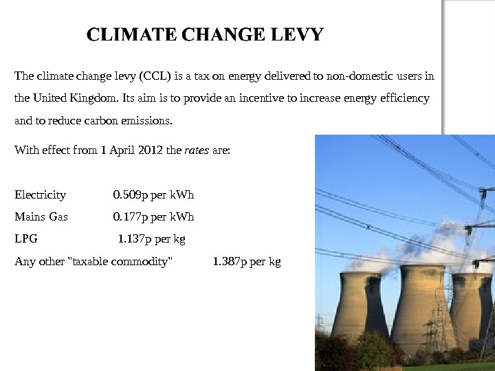 The climate change levy (CCL) is a tax on energy delivered to non-domestic users in the