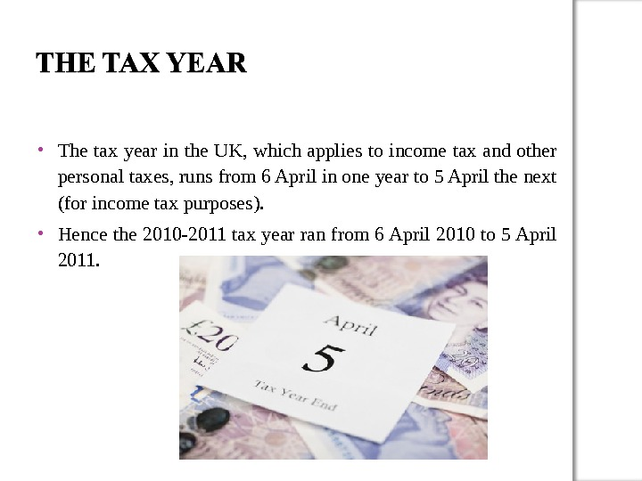 The tax year in the UK, which applies to income tax and other personal taxes,