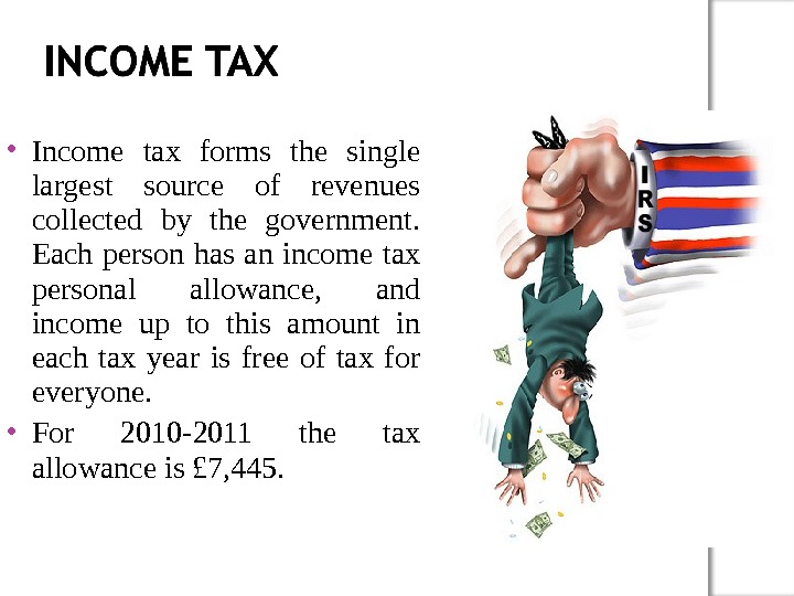Income tax forms the single largest source of revenues collected by the government.  Each