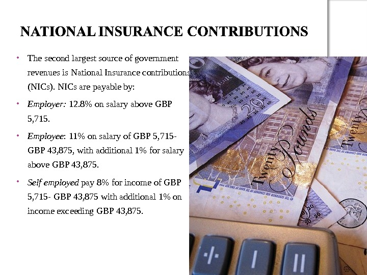 The second largest source of government revenues is National Insurance contributions (NICs). NICs are payable