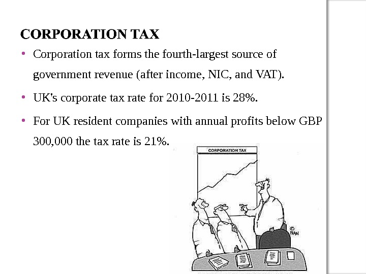 Corporation tax forms the fourth-largest source of government revenue (after income, NIC, and VAT).