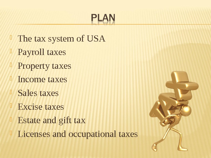 The tax system of USA Payroll taxes Property taxes Income tax es Sales taxes Excise