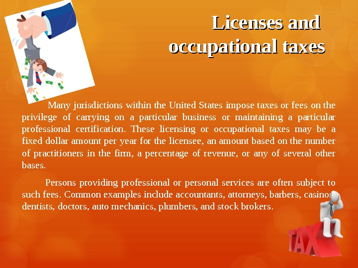 Licenses and occupational taxes  Many jurisdictions within the United States impose taxes or fees on