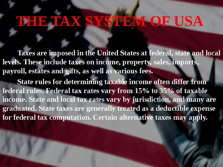 THE TAX SYSTEM OF USA   Taxes  are imposed in the United States