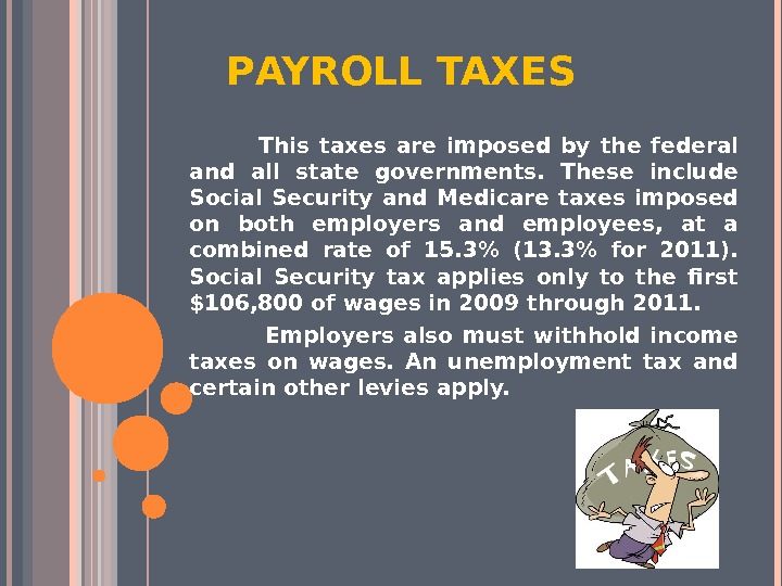 P AYROLL TAXES    This taxes are imposed by the federal and all state