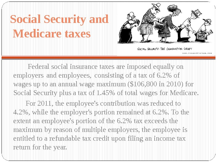 Social Security and Medicare taxes   Federal social insurance taxes are imposed equally on employers