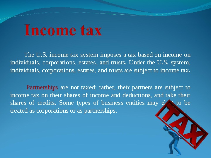 The U. S.  income tax system imposes a tax based on income