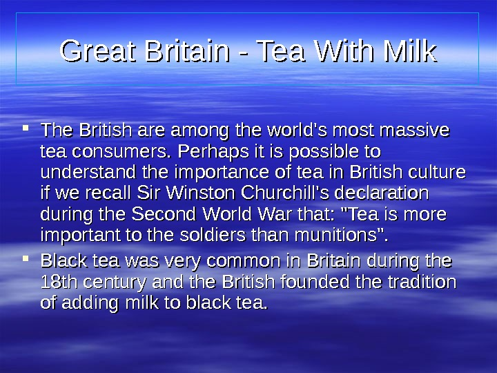 Great Britain - Tea With Milk The British are among the world's most massive
