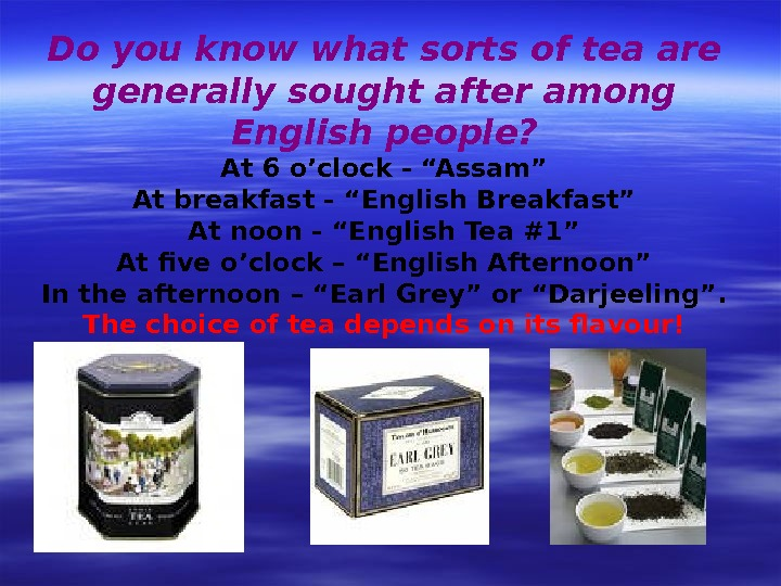 Do you know what sorts of tea are generally sought after among English people?