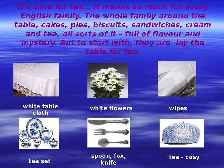 It's time for tea… It means so much for every English family. The whole