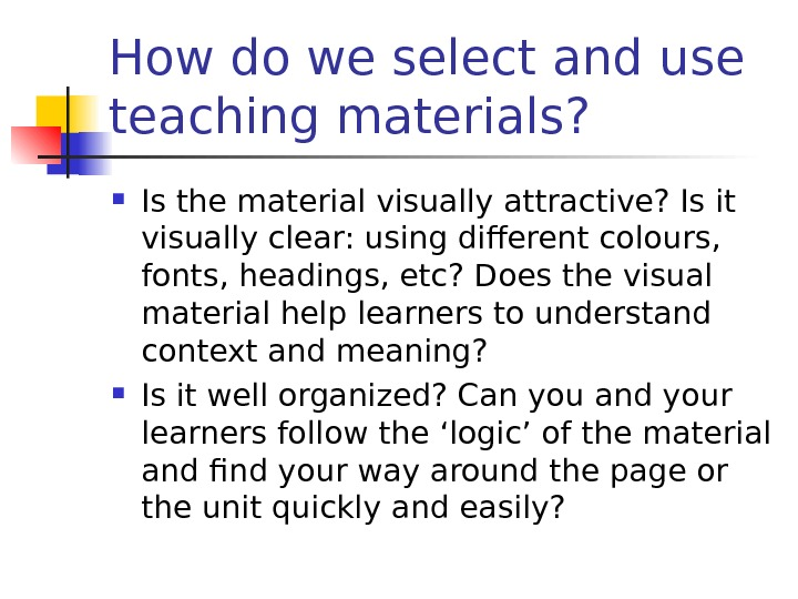 How do we select and use teaching materials?  Is the material visually attractive?