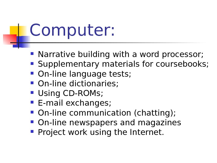 Computer:  Narrative building with a word processor;  Supplementary materials for coursebooks;