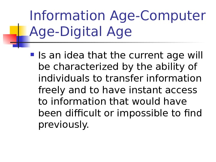 Information Age-Computer Age-Digital Age Is an idea that the current age will be characterized