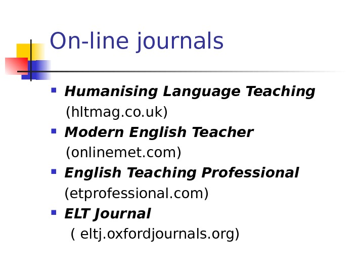 On-line journals Humanising Language Teaching (hltmag. co. uk) Modern English Teacher (onlinemet. com) English