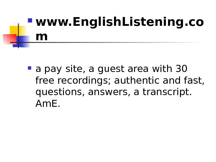 www. English. Listening. co m a pay  site, a guest area with 30
