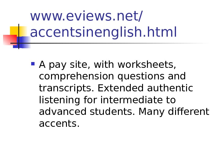 www. eviews. net/ accentsinenglish. html  A pay site, with worksheets,  comprehension questions