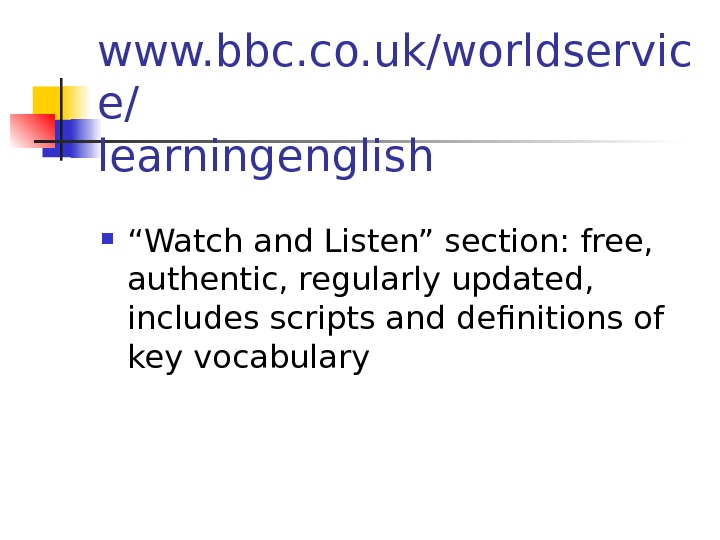 "www. bbc. co. uk/worldservic e/ learningenglish  "" Watch and Listen"" section: free,"