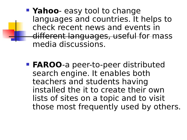 Yahoo - easy tool to change languages and countries. It helps to check recent