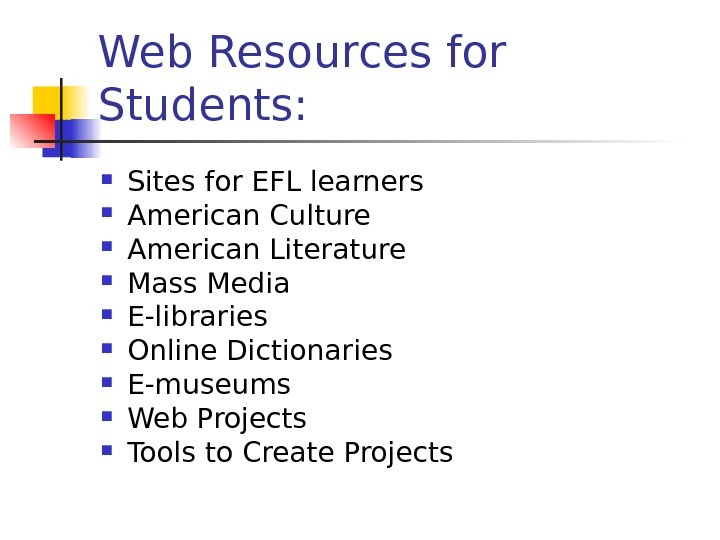 Web Resources for Students:  Sites for EFL learners American Culture American Literature Mass