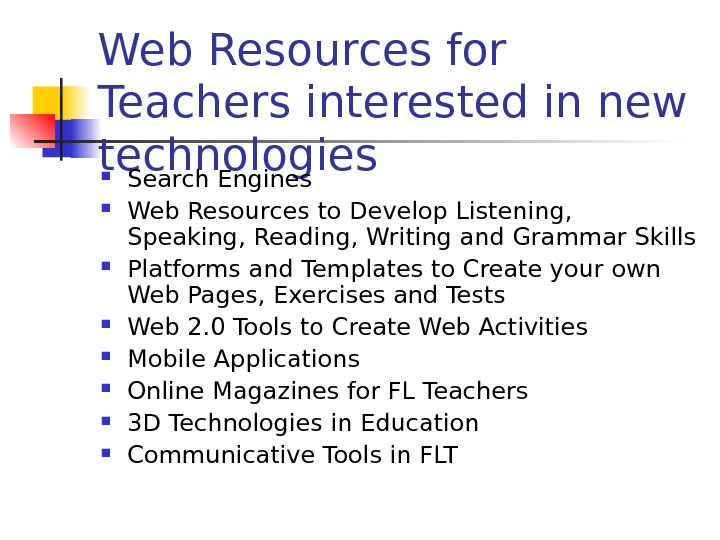 Web Resources for Teachers interested in new technologies Search Engines Web Resources to Develop