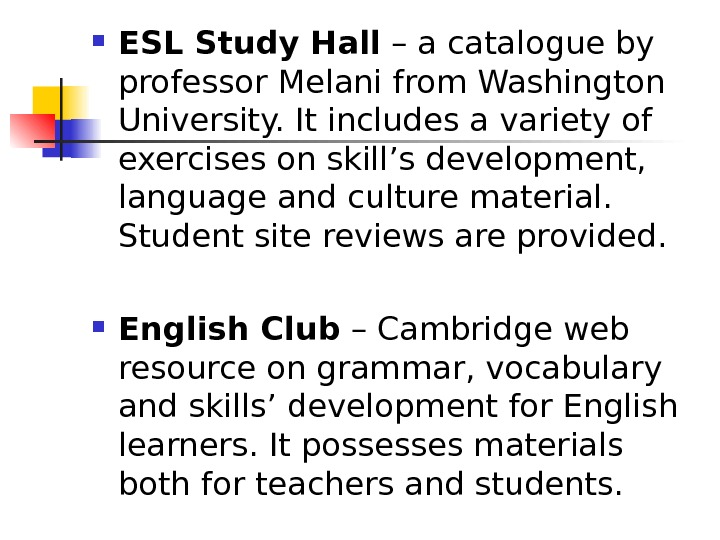 ESL Study Hall – a catalogue by professor Melani from Washington University. It includes