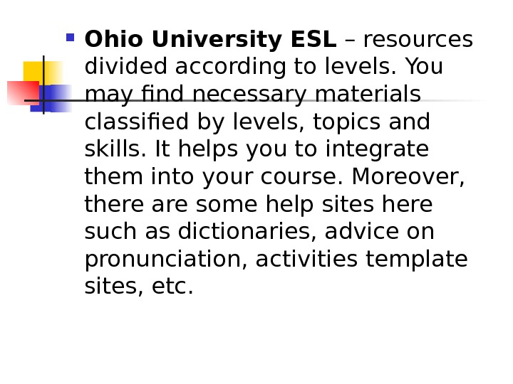 Ohio University ESL – resources divided according to levels. You may find necessary materials