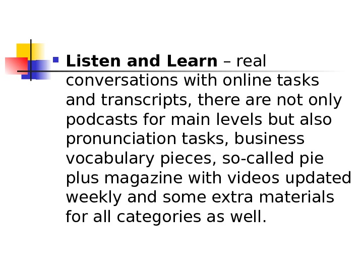 Listen and Learn – real conversations with online tasks and transcripts, there are not