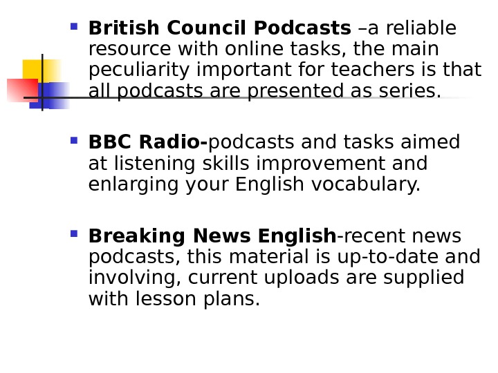 British Council Podcasts –a reliable resource with online tasks, the main peculiarity important for